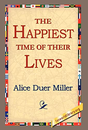 The Happiest Time of Their Lives: Miller, Alice Duer