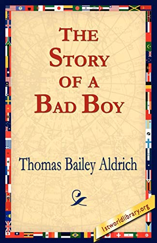 The Story of a Bad Boy: Aldrich, Thomas Bailey;