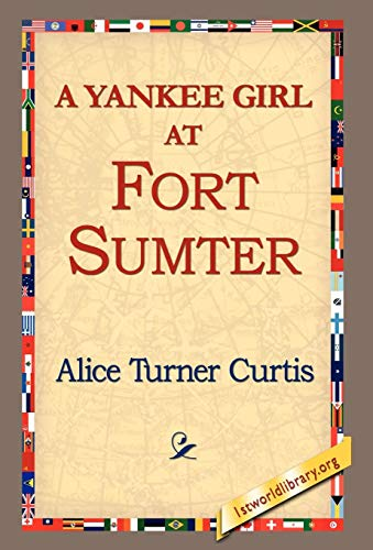 A Yankee Girl at Fort Sumter: Alice Turner Curtis