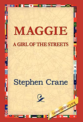 Maggie: A Girl of the Streets: Stephen Crane