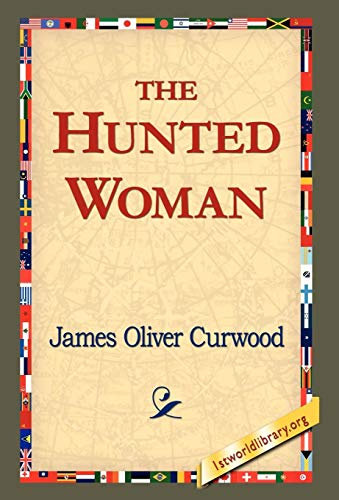 The Hunted Woman (9781421820538) by James Oliver Curwood