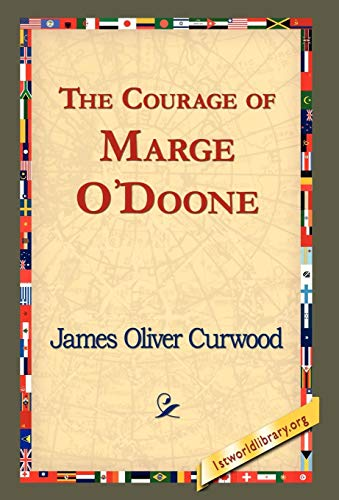The Courage of Marge O'Doone, (9781421820941) by James Oliver Curwood