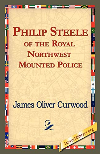 Philip Steele of the Royal Northwest Mounted Police (9781421821467) by James Oliver Curwood