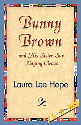 Bunny Brown and His Sister Sue Playing Circus: Laura Lee Hope