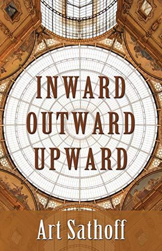 Inward Outward Upward: Art Sathoff