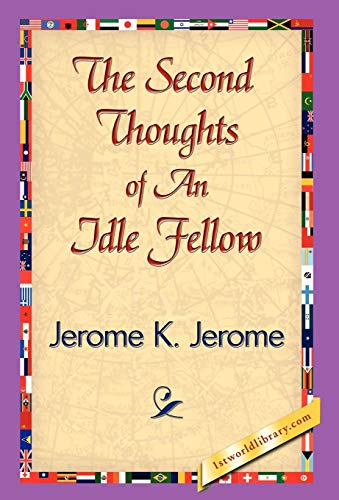 The Second Thoughts of an Idle Fellow: Jerome Klapka Jerome