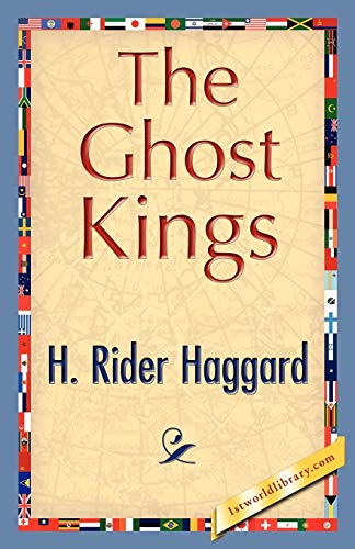 The Ghost Kings: H. Rider Haggard