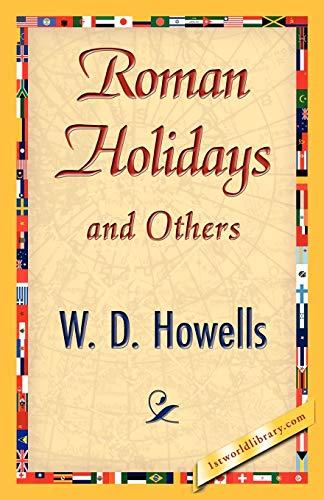 Roman Holidays and Others: W. D. Howells