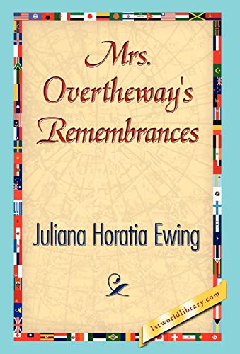 Mrs. Overtheways Remembrances: Juliana Horatia Ewing