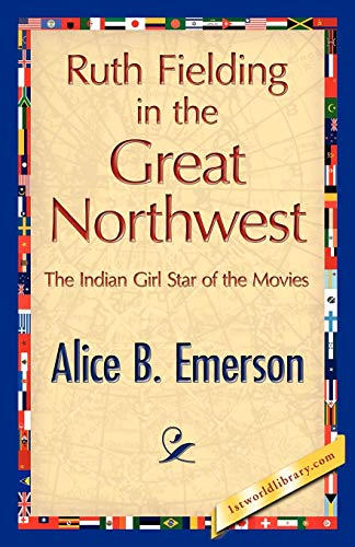 Ruth Fielding in the Great Northwest (Paperback): Alice B Emerson