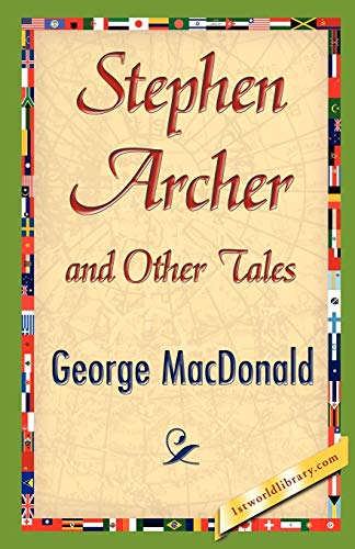 Stephen Archer and Other Tales: George MacDonald