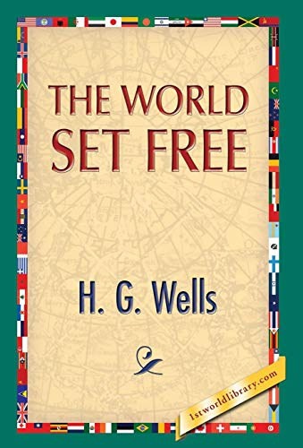 The World Set Free: H. G. Wells