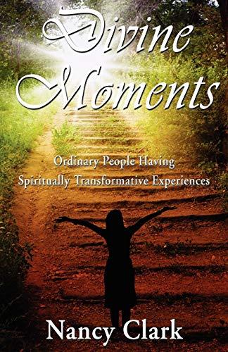 9781421886398: Divine Moments; Ordinary People Having Spiritually Transformative Experiences