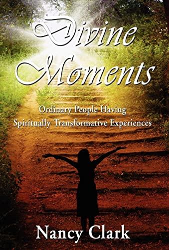9781421886404: Divine Moments; Ordinary People Having Spiritually Transformative Experiences