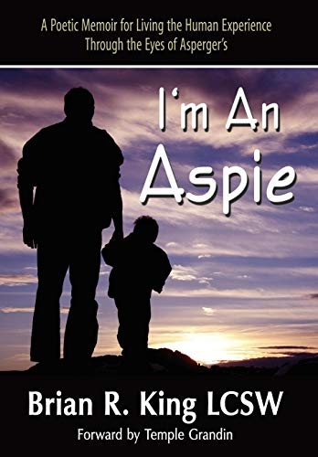 I M an Aspie; A Poetic Memoir for Living the Human Experience Through the Eyes of Asperger S: Brian...