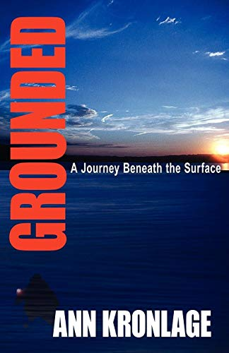 GROUNDED; A Journey Beneath The Surface: Ann Kronlage