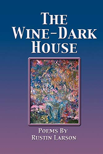 The Wine-Dark House (Paperback): Rustin Larson