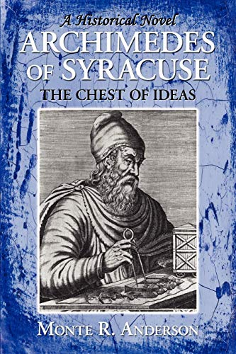 Archimedes of Syracuse: The Chest of Ideas: Monte R. Anderson
