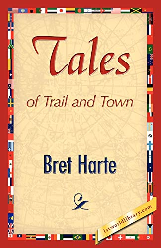 Tales of Trail and Town (Paperback): Bret Harte