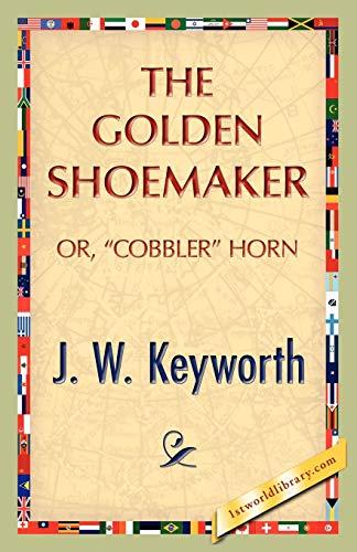 The Golden Shoemaker: J. W. Keyworth