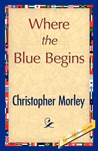 Where the Blue Begins: Christopher Morley