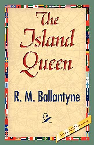 The Island Queen: R. M. Ballantyne