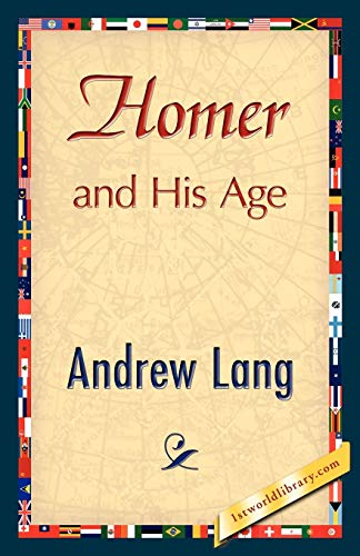 Homer and His Age: Lang, Andrew, Andrew Lang
