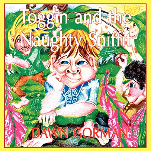 Toggin and the Naughty Sniffit: Gorman, Dawn
