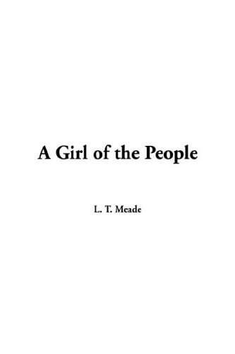 Girl of the People, A: L. T. Meade