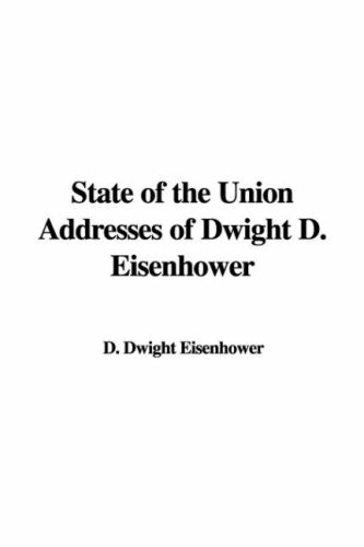 State of the Union Addresses of Dwight D. Eisenhower (9781421903132) by Professor Dwight D Eisenhower