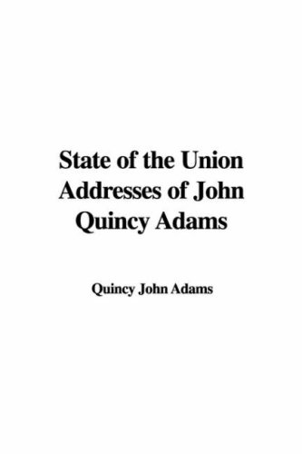 State of the Union Addresses of John Quincy Adams: Adams, John Quincy