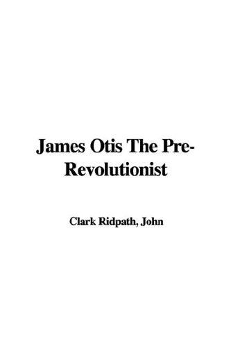 9781421917344: James Otis the Pre-Revolutionist