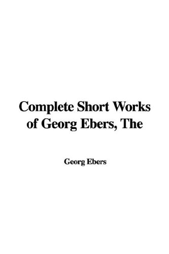 9781421918501: The Complete Short Works of Georg Ebers