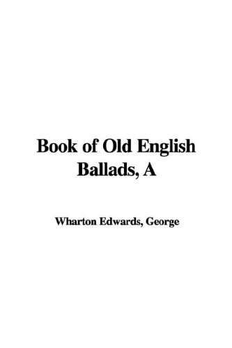 A Book of Old English Ballads: George Wharton Edwards