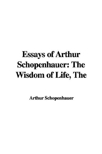 9781421923543: The Essays of Arthur Schopenhauer: The Wisdom of Life