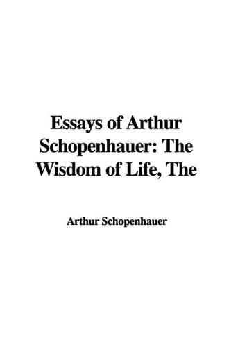 9781421923550: The Essays of Arthur Schopenhauer: The Wisdom of Life