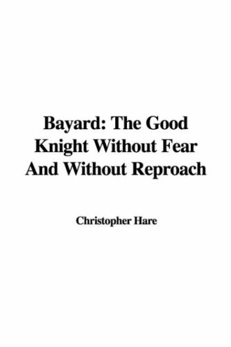 9781421930756: Bayard: the Good Knight Without Fear And Without Reproach