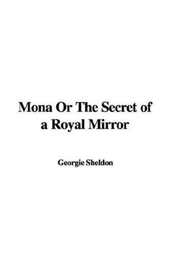 Mona or the Secret of a Royal Mirror (9781421941417) by Georgie Sheldon
