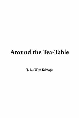 Around the Tea-Table: T., DE WITT