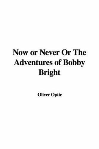 9781421944289: Now or Never or the Adventures of Bobby Bright