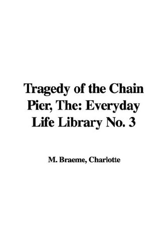 The Tragedy of the Chain Pier: Everyday Life Library No. 3 (1421947277) by Charlotte M Braeme