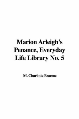 Marion Arleigh's Penance, Everyday Life Library No. 5 (1421947293) by Braeme, Charlotte M.