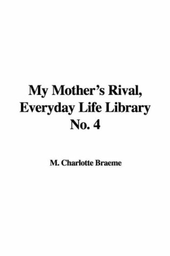 My Mother's Rival, Everyday Life Library No. 4 (1421947331) by Charlotte M Braeme