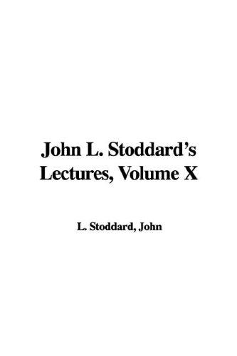 John L. Stoddard's Lectures, Volume X: Stoddard, John L.