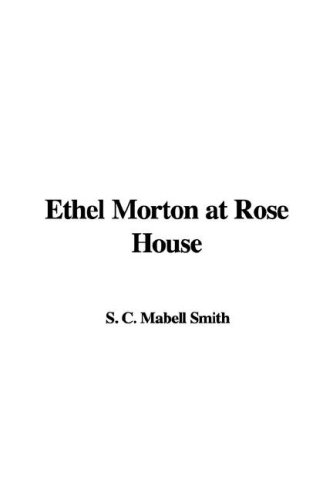 Ethel Morton at Rose House: Smith, Mabell S. C.