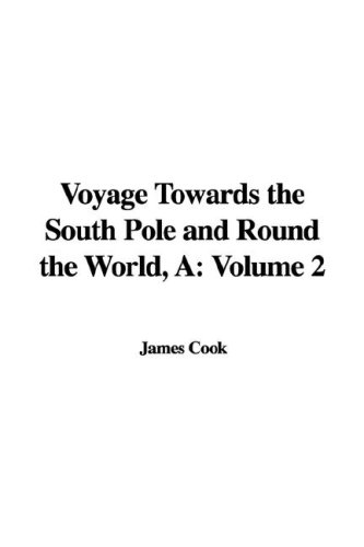 A Voyage Towards the South Pole and Round the World: Volume 2 (1421954788) by James Cook
