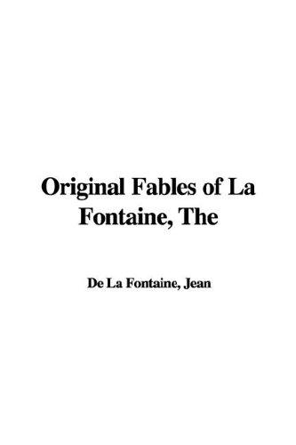 The Original Fables of La Fontaine: Fontaine, Jean de La