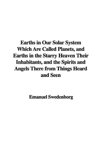 9781421955858: Earths in Our Solar System Which Are Called Planets, and Earths in the Starry Heaven Their Inhabitants, and the Spirits and Angels There from Things Heard and Seen