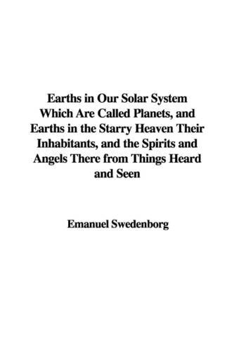 9781421955865: Earths in Our Solar System Which Are Called Planets, And Earths in the Starry Heaven Their Inhabitants, And the Spirits And Angels There from Things Heard And Seen