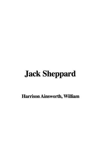Jack Sheppard [Gebundene Ausgabe].: Ainsworth, William Harrison: